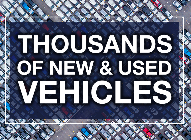 Thousands of New and Used Vehicles