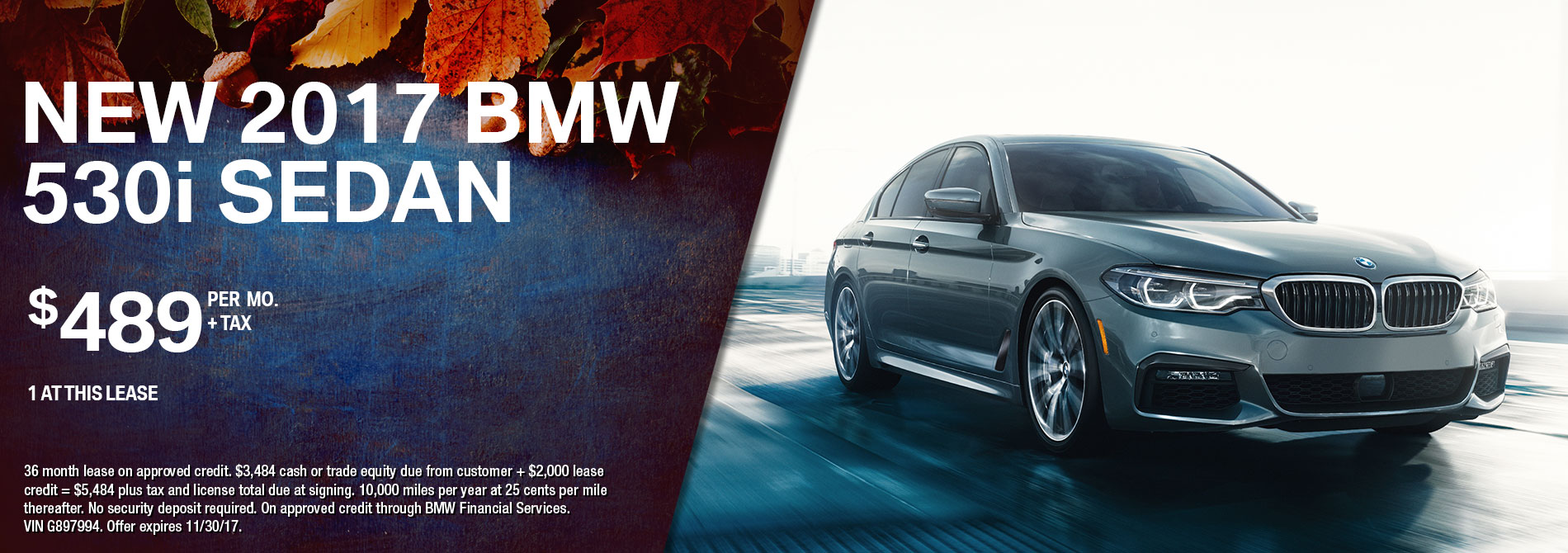 2017 bmw 530i sedan lease for 489 mo for 36 mo 3 484 plus tax and license due at signing vin g897994 offer ends 11 30 17